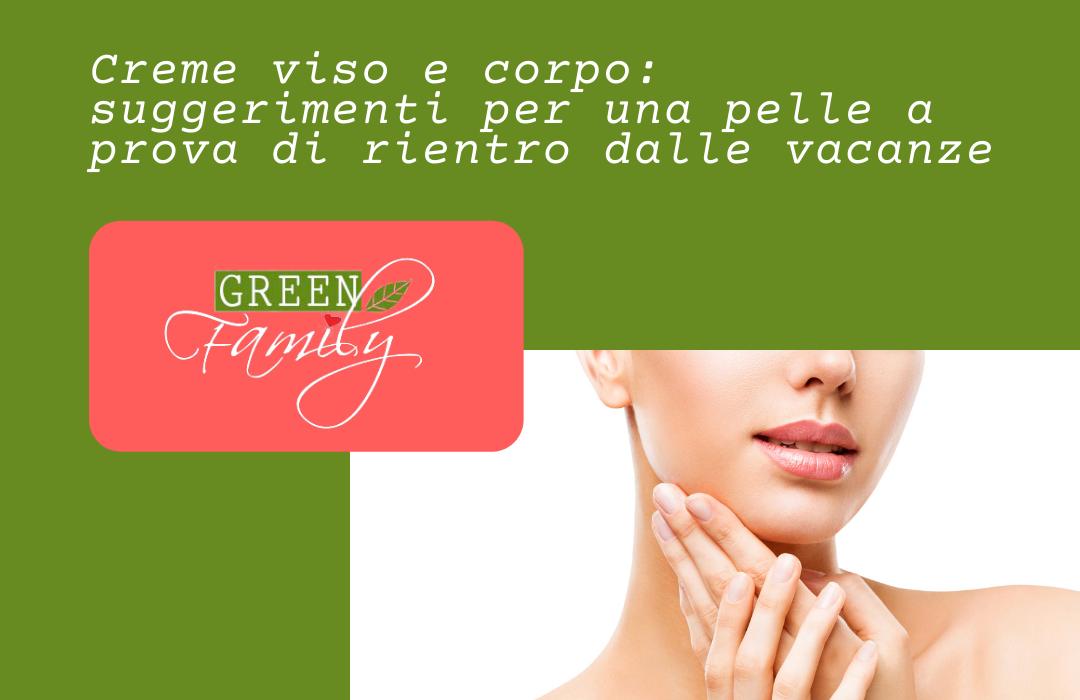 creme viso e corpo suggerimenti per il rientro green family
